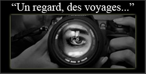 """""""Un regard, des voyages"""""""